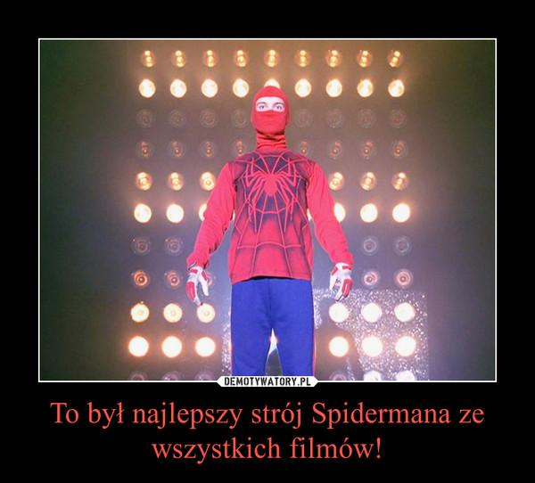 To był najlepszy strój Spidermana ze wszystkich filmów! –