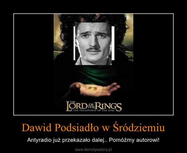 Dawid Podsiadło w Śródziemiu – Antyradio już przekazało dalej.. Pomóżmy autorowi!