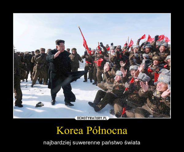 Korea Północna – najbardziej suwerenne państwo świata