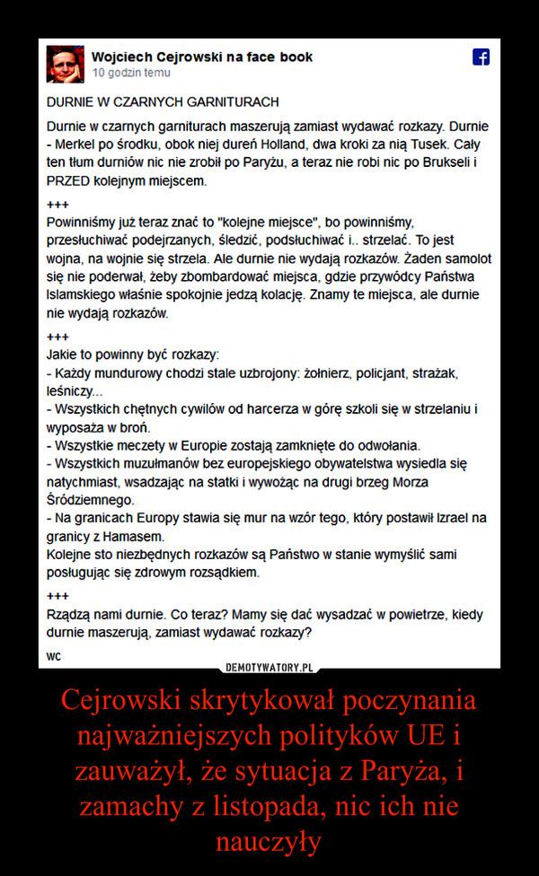 Cejrowski skrytykował poczynania najważniejszych polityków UE i zauważył, że sytuacja z Paryża, i zamachy z listopada, nic ich nie nauczyły –