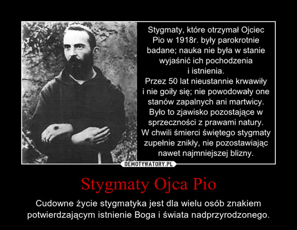 Stygmaty Ojca Pio – Cudowne życie stygmatyka jest dla wielu osób znakiempotwierdzającym istnienie Boga i świata nadprzyrodzonego.