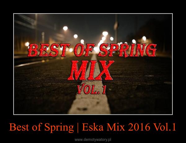 Best of Spring | Eska Mix 2016 Vol.1 –