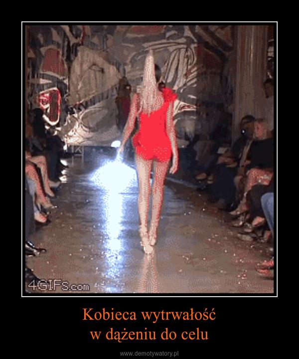 Kobieca wytrwałośćw dążeniu do celu –