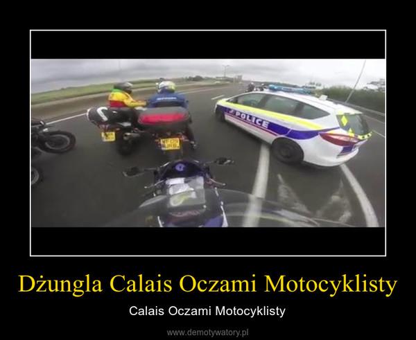 Dżungla Calais Oczami Motocyklisty – Calais Oczami Motocyklisty
