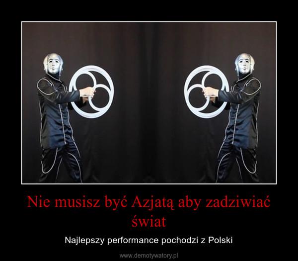 Nie musisz być Azjatą aby zadziwiać świat – Najlepszy performance pochodzi z Polski