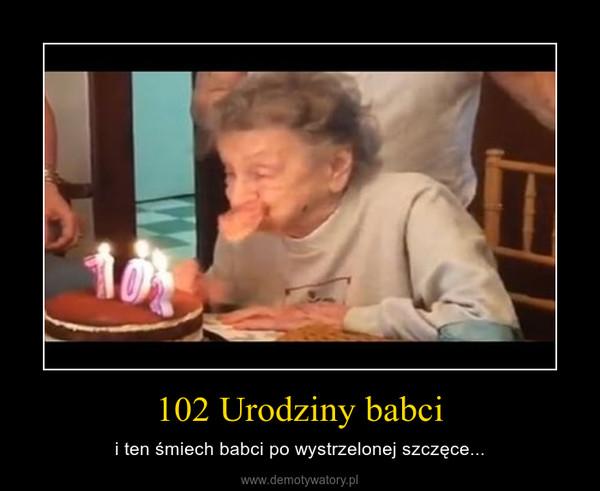 102 Urodziny babci – i ten śmiech babci po wystrzelonej szczęce...