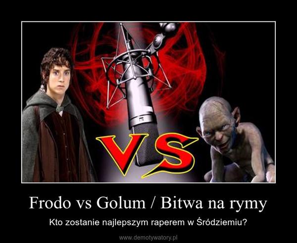Frodo vs Golum / Bitwa na rymy – Kto zostanie najlepszym raperem w Śródziemiu?