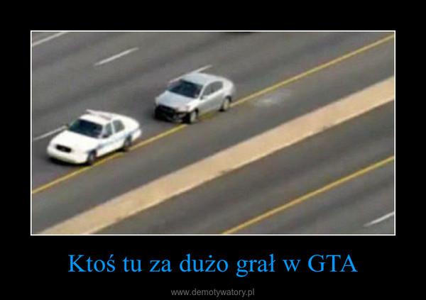 Ktoś tu za dużo grał w GTA –