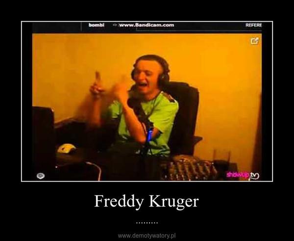 Freddy Kruger – .........