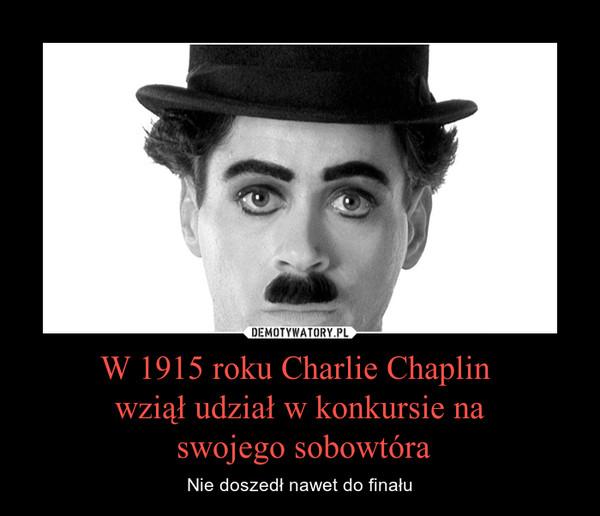 W 1915 roku Charlie Chaplin wziął udział w konkursie na swojego sobowtóra – Nie doszedł nawet do finału