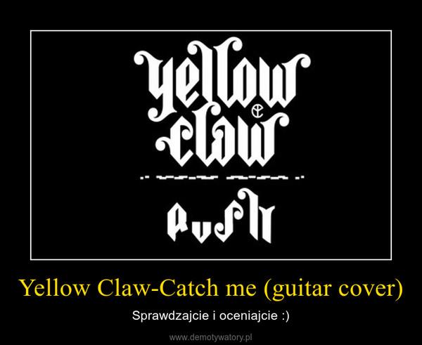 Yellow Claw-Catch me (guitar cover) – Sprawdzajcie i oceniajcie :)