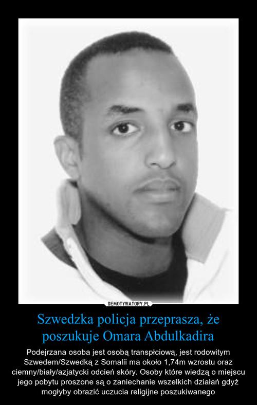 Szwedzka policja przeprasza, że poszukuje Omara Abdulkadira