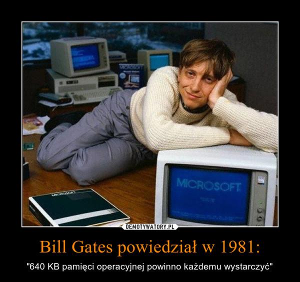 """Bill Gates powiedział w 1981: – """"640 KB pamięci operacyjnej powinno każdemu wystarczyć"""""""