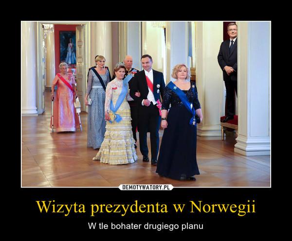 Wizyta prezydenta w Norwegii – W tle bohater drugiego planu