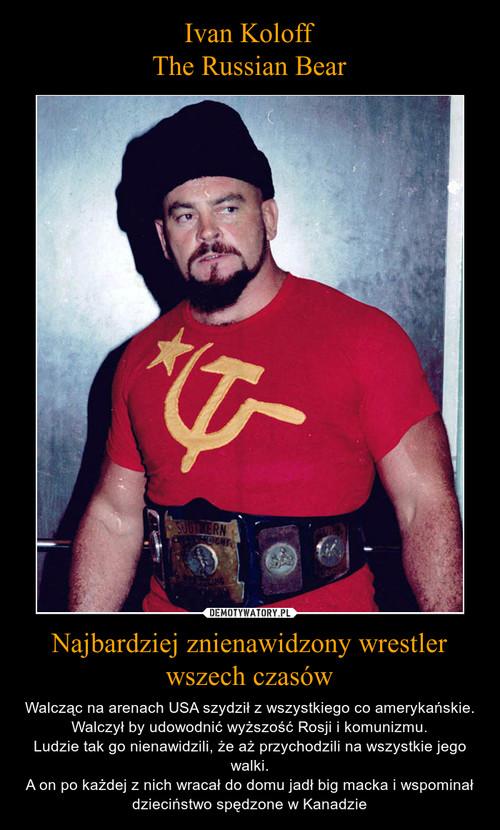 Ivan Koloff The Russian Bear Najbardziej znienawidzony wrestler wszech czasów