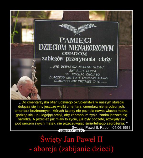 Święty Jan Paweł II- aborcja (zabijanie dzieci) –