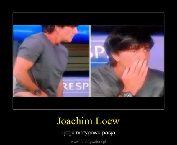 Joachim Loew – i jego nietypowa pasja