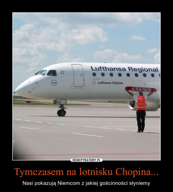 Tymczasem na lotnisku Chopina... – Nasi pokazują Niemcom z jakiej gościnności słyniemy