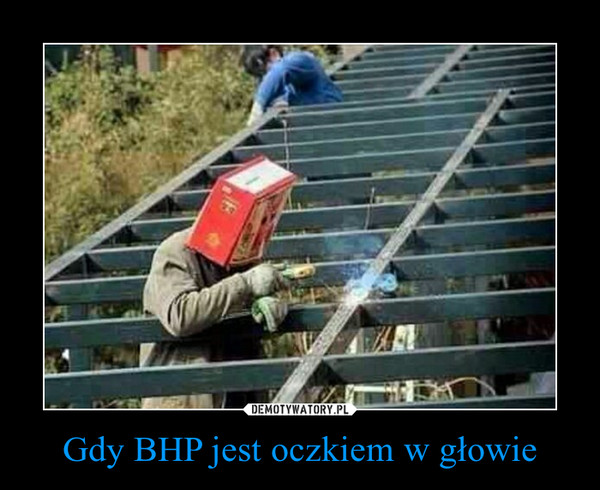 Gdy BHP jest oczkiem w głowie –