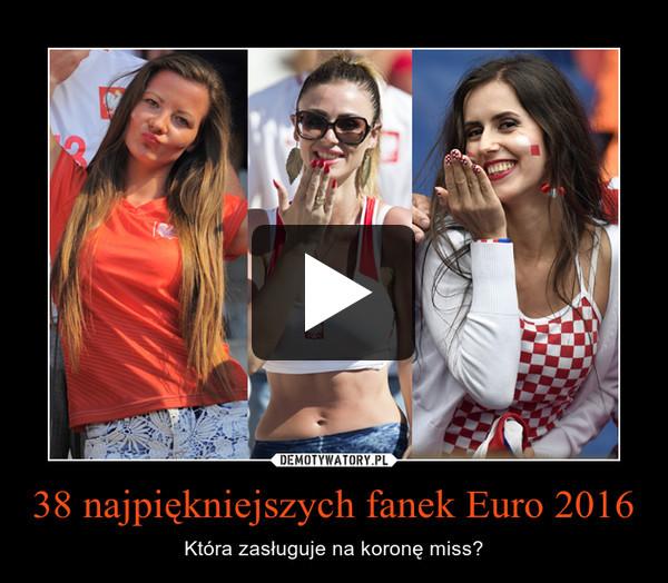 38 najpiękniejszych fanek Euro 2016 – Która zasługuje na koronę miss?