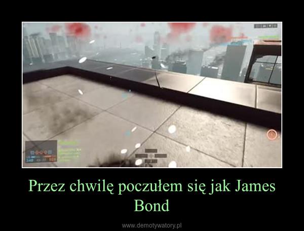 Przez chwilę poczułem się jak James Bond –