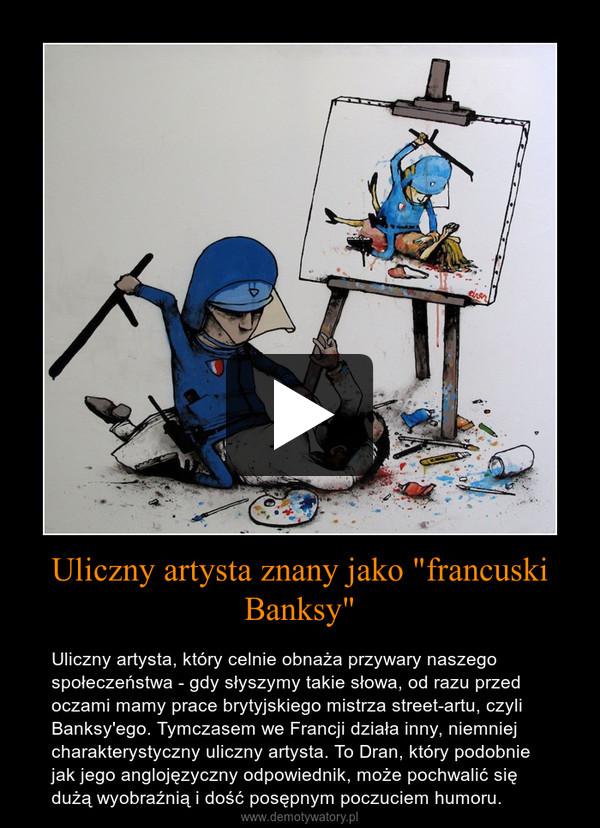 """Uliczny artysta znany jako """"francuski Banksy"""" – Uliczny artysta, który celnie obnaża przywary naszego społeczeństwa - gdy słyszymy takie słowa, od razu przed oczami mamy prace brytyjskiego mistrza street-artu, czyli Banksy'ego. Tymczasem we Francji działa inny, niemniej charakterystyczny uliczny artysta. To Dran, który podobnie jak jego anglojęzyczny odpowiednik, może pochwalić się dużą wyobraźnią i dość posępnym poczuciem humoru."""