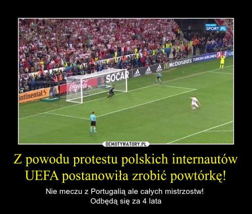 Z powodu protestu polskich internautów UEFA postanowiła zrobić powtórkę!