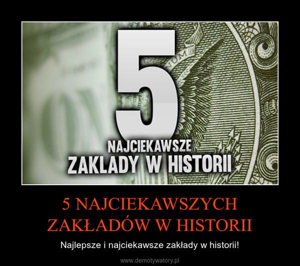 5 NAJCIEKAWSZYCH ZAKŁADÓW W HISTORII – Najlepsze i najciekawsze zakłady w historii!