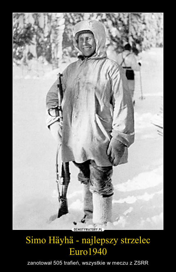 Simo Häyhä - najlepszy strzelec Euro1940 – zanotował 505 trafień, wszystkie w meczu z ZSRR