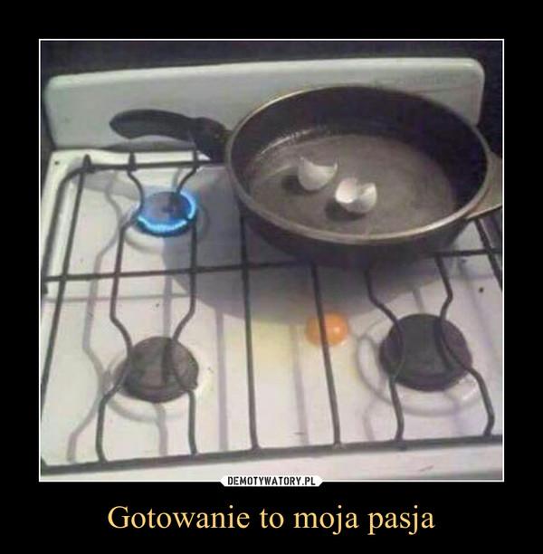 Gotowanie to moja pasja –