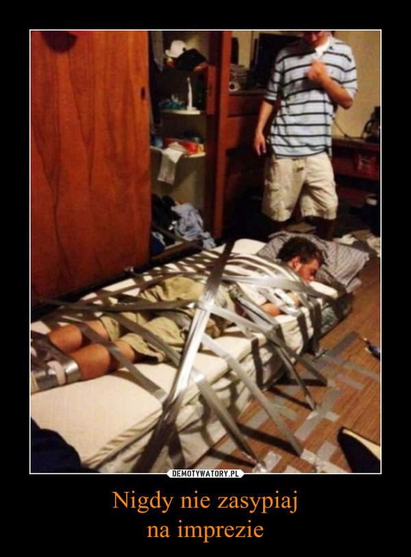 Nigdy nie zasypiajna imprezie –