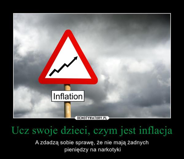 Ucz swoje dzieci, czym jest inflacja – A zdadzą sobie sprawę, że nie mają żadnych pieniędzy na narkotyki