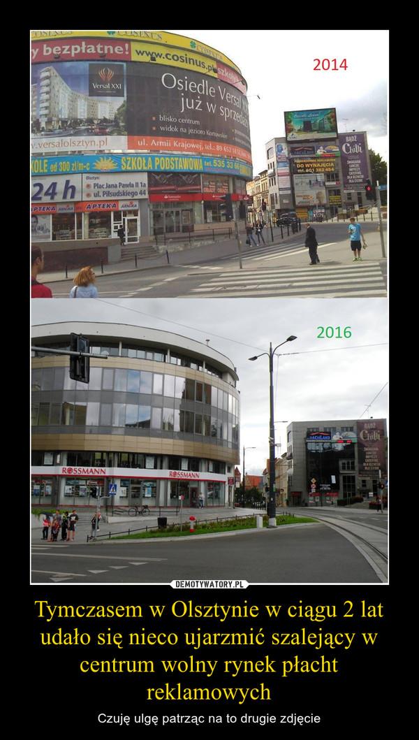 Tymczasem w Olsztynie w ciągu 2 lat udało się nieco ujarzmić szalejący w centrum wolny rynek płacht reklamowych – Czuję ulgę patrząc na to drugie zdjęcie