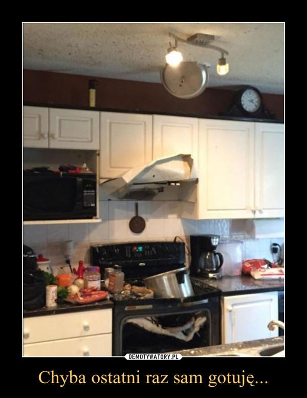 Chyba ostatni raz sam gotuję... –