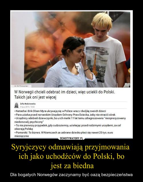 Syryjczycy odmawiają przyjmowania  ich jako uchodźców do Polski, bo  jest za biedna