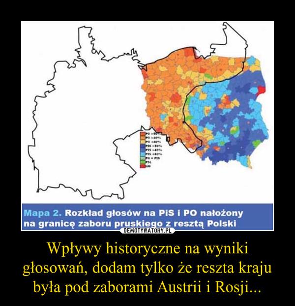 Wpływy historyczne na wyniki głosowań, dodam tylko że reszta kraju była pod zaborami Austrii i Rosji... –