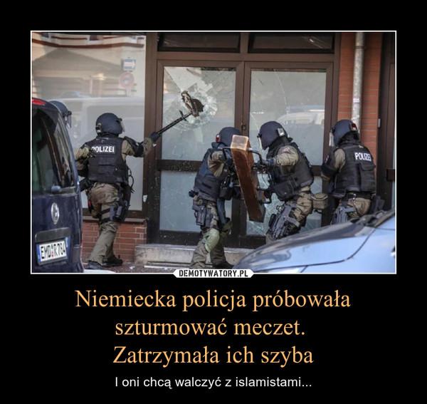 Niemiecka policja próbowała szturmować meczet. Zatrzymała ich szyba – I oni chcą walczyć z islamistami...