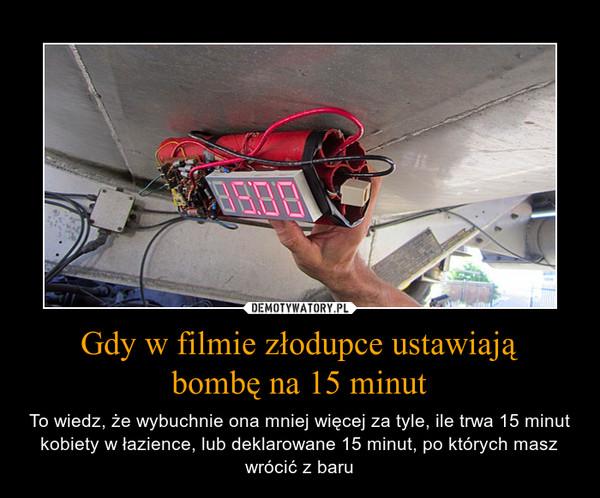 Gdy w filmie złodupce ustawiają bombę na 15 minut