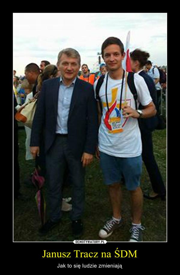 Janusz Tracz na ŚDM – Jak to się ludzie zmieniają