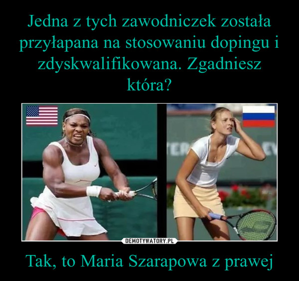 Tak, to Maria Szarapowa z prawej –