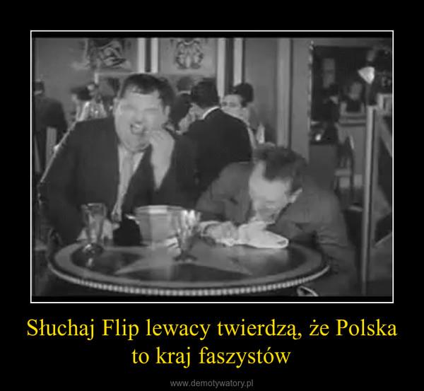 Słuchaj Flip lewacy twierdzą, że Polska to kraj faszystów –