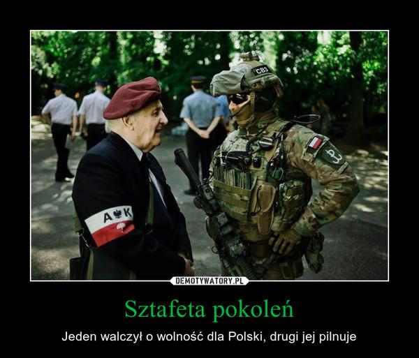 Sztafeta pokoleń – Jeden walczył o wolność dla Polski, drugi jej pilnuje