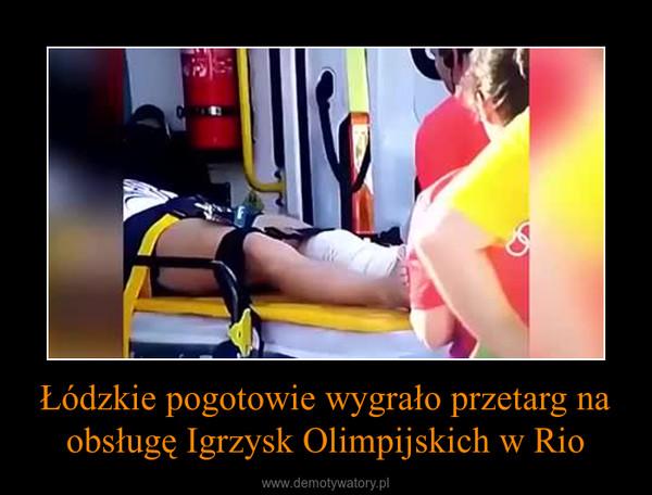 Łódzkie pogotowie wygrało przetarg na obsługę Igrzysk Olimpijskich w Rio –