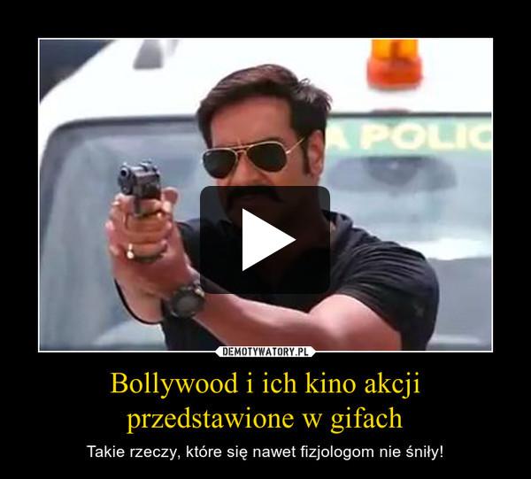 Bollywood i ich kino akcji przedstawione w gifach – Takie rzeczy, które się nawet fizjologom nie śniły!