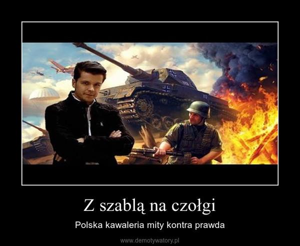 Z szablą na czołgi – Polska kawaleria mity kontra prawda