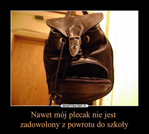 Nawet mój plecak nie jest zadowolony z powrotu do szkoły –