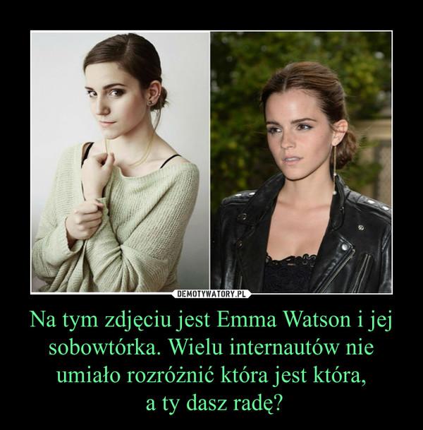 Na tym zdjęciu jest Emma Watson i jej sobowtórka. Wielu internautów nie umiało rozróżnić która jest która, a ty dasz radę? –