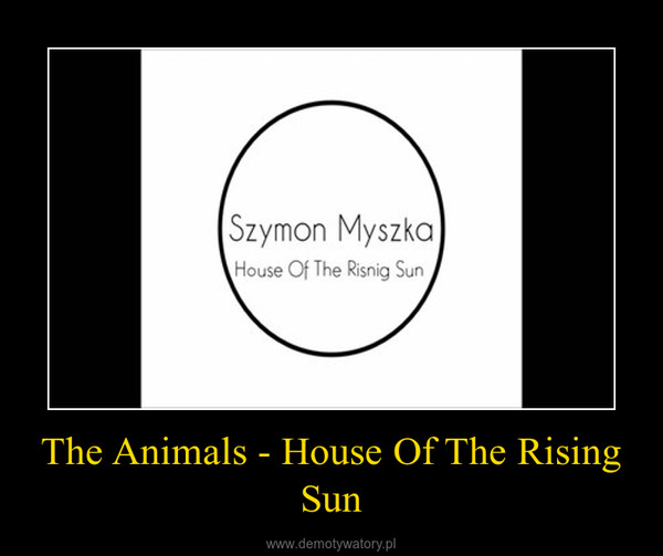 The Animals - House Of The Rising Sun –