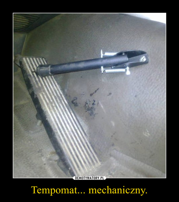 Tempomat... mechaniczny. –