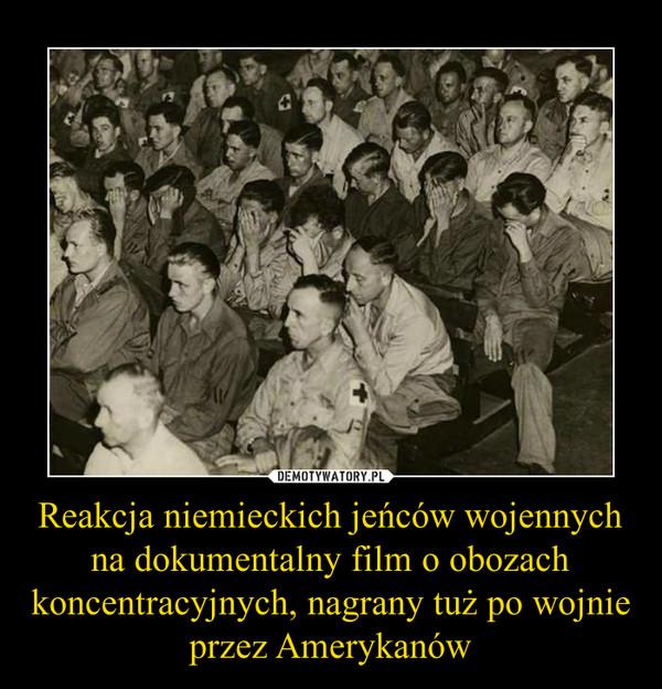 Reakcja niemieckich jeńców wojennych na dokumentalny film o obozach koncentracyjnych, nagrany tuż po wojnie przez Amerykanów –